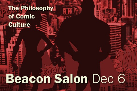 Beacon Salon: The Philosophy of Comic Culture: How the Ubiquity of Comics Speak to Modern Life and the Human Condition