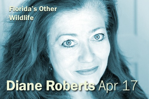 Diane Roberts - Florida's Other Wildlife: Swamp Lawyers, Conquistadors, Confederate Daughters, and Banana Republicans